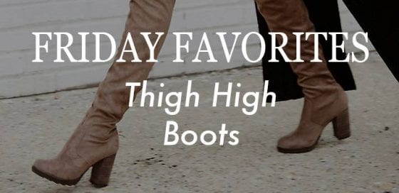 Friday Favorites: Thigh High Boots